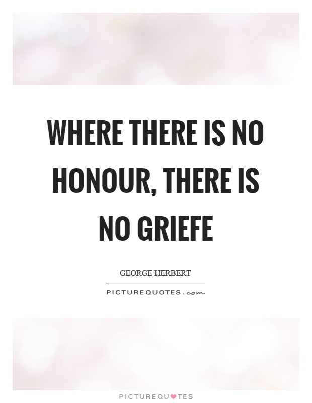 where-there-is-no-honour-there-is-no-griefe-quote-1